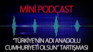 """MP - """"Türkiye'nin Adı Anadolu Cumhuriyeti Olsun"""" Tartışması"""