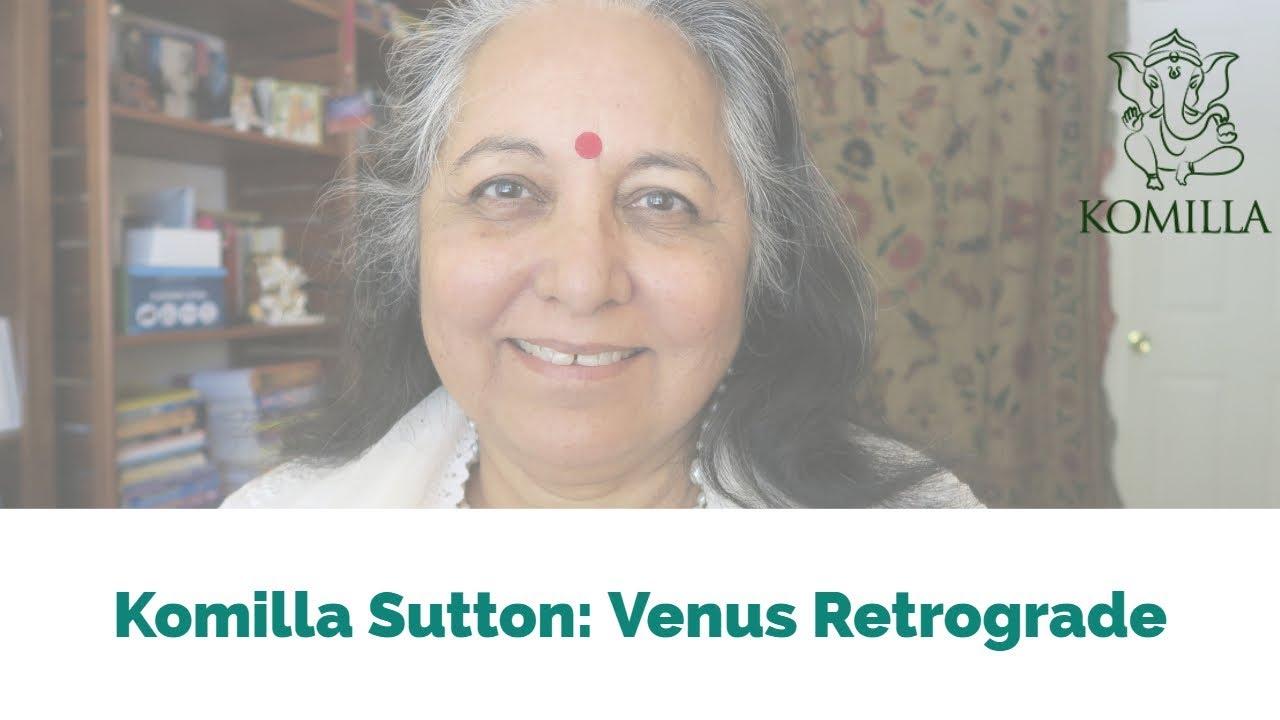 Venus Retrograde - Komilla Sutton Vedic Astrology