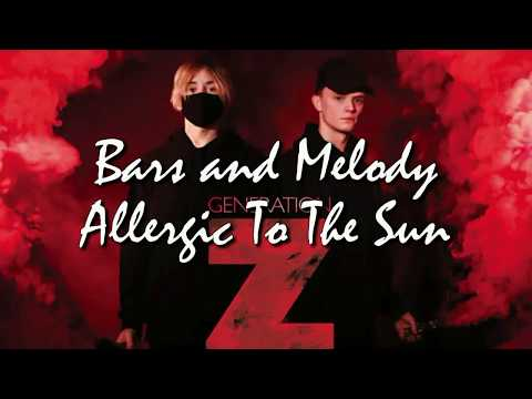 Bars and Melody - Allergic To The Sun LYRICS (Generation Z album, NEW SONG)