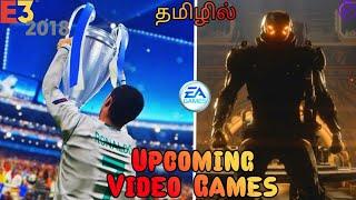 Upcoming New (EA) Video Games | E3 2018 | தமிழில்