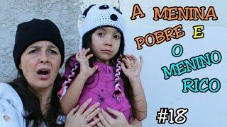 A MENINA POBRE E O MENINO RICO #18 - A MENINA ABANDONADA - Anny e Eu