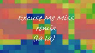 Excuse Me Miss remix (la la)