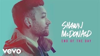 Shawn McDonald - End Of The Day (Audio)