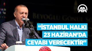 Cumhurbaşkanı Erdoğan: İstanbul halkı 23 Haziran'da gereken cevabı verecekti