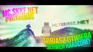 MC.SKKF.NET POWRACA?! - Tobiasz otwiera prawdziwy SERWER HARDCORE! - mc.tobiasz.net