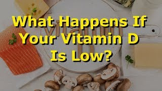 What Happens If Your Vitamin D Is Low?