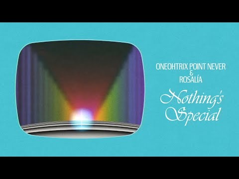 Oneohtrix Point Never & ROSALÍA - Nothing's Special (Official Lyric Video)