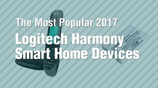 Logitech Harmony Smart Home Devices // The Most Popular 2017