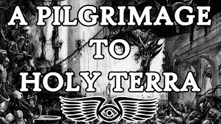 A Pilgrimage to Holy Terra: An Account of Life on the Throneworld (Warhammer 40k Lore)