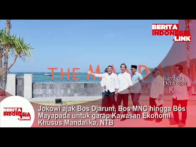 Jokowi ajak Bos Djarum hingga Bos MNC  untuk garap KEK di Mandalika, NTB.