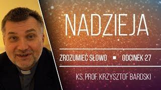 ks. prof. Krzysztof Bardski | Nadzieja Ewangelii | Zrozumieć Słowo [#27]