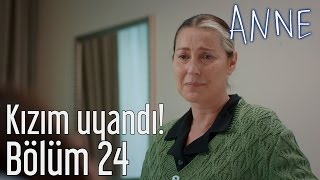 Anne 24. Bölüm - Kızım Uyandı!