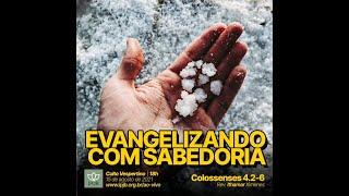 Culto   Colossenses 4.2-6 - Evangelizando com Sabedoria - Rev. Ithamar Ximenes