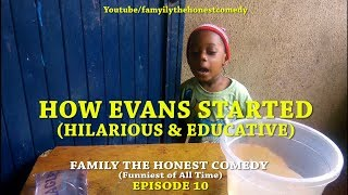 HOW EVANS STARTED  Family The honest Comedy Episode 10