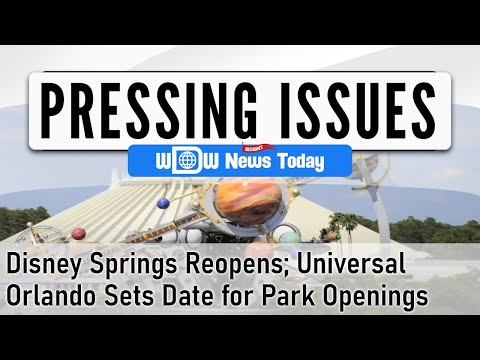 Pressing Issues - Disney Springs Reopens; Universal Orlando Sets Date For Park Openings (5/24/2020)