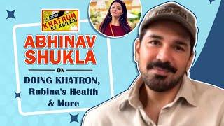 Abhinav Shukla On Rubina's Health, Doing Khatron Ke Khiladi, Fears, Trolls \u0026 More