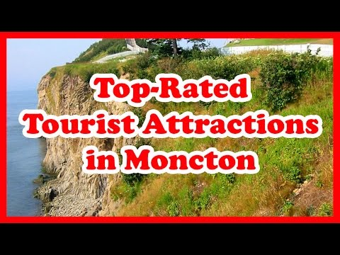 5 Top-Rated Tourist Attractions in Moncton, New Brunswick | Canada Travel Guide