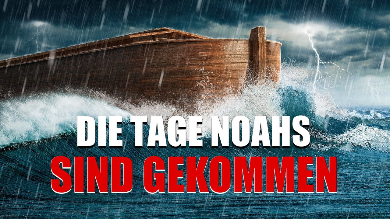 Die Prophezeiung Katastrophen der Endzeit der Bibel hat sich erfüllt   Die Tage Noahs sind gekommen