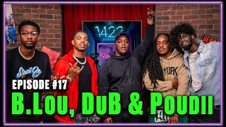 Charc's First Time Back On The Podcast! B.Lou, Poudii & DuB Tap In .  | 1422 EP #17 W/Ty & Charc