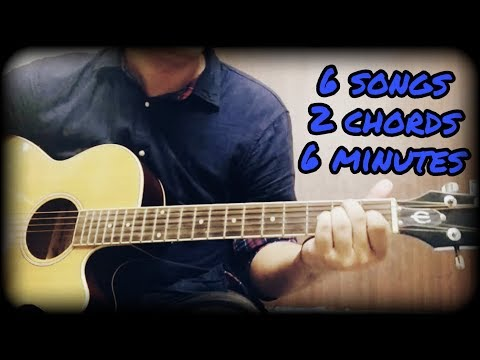 Learn 6 Awesome Songs on Guitar using  2 Chords  in 6 minutes  GUARANTEED
