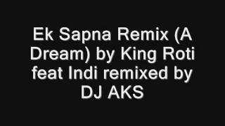 Ek Sapna by King Roti feat Indi remixed by DJ AKS