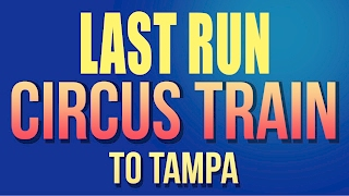 Circus Train Last Run To Tampa