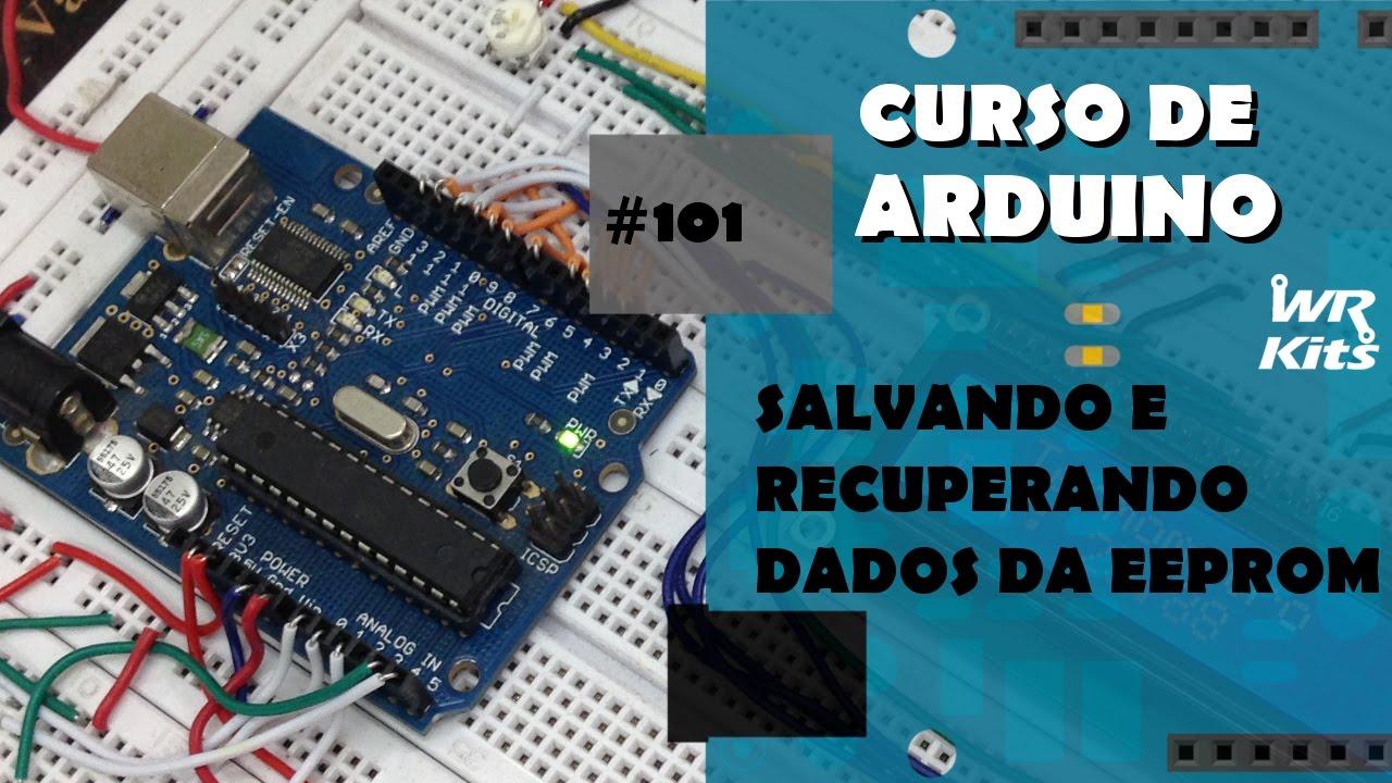 SALVANDO E RECUPERANDO DADOS DA EEPROM   Curso de Arduino #101