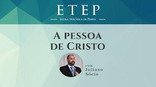ETEP | Teologia Sistemática - Cristologia | Aula: A Pessoa de Cristo - Pr. Juliano Socio