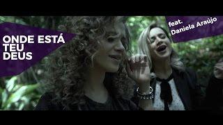 Onde Está Teu Deus | Arianne feat Daniela Araújo (Vídeo Clipe Oficial)