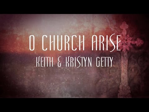 O Church Arise - Keith and Kristyn Getty