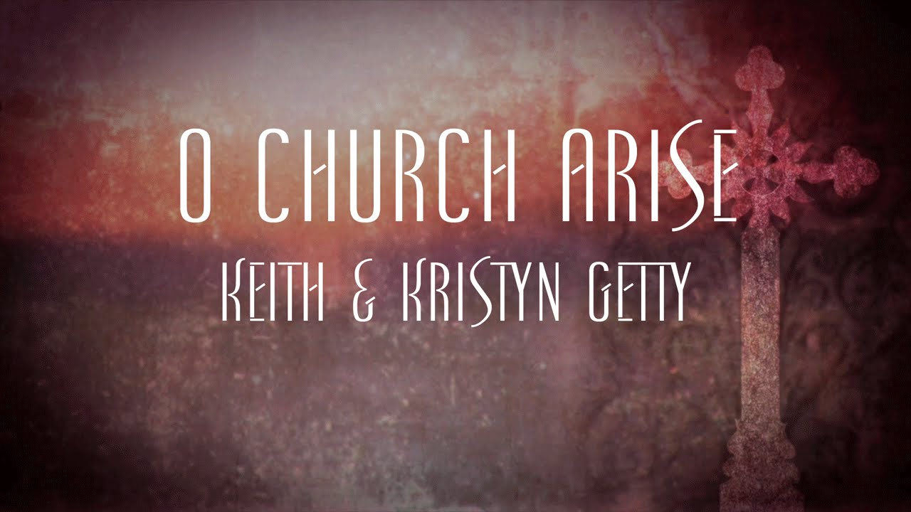 O Church Arise - Keith and Kristyn Getty - YouTube