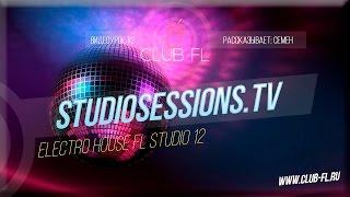 #2 StudioSessions.Tv- Electro House FL Studio 12