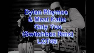 Dylan Rhymes & Meat Katie - Only You (Switchbox Remix) - LOT49