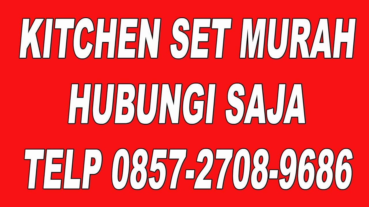 0857 2708 9686 kitchen set murah tangerang kitchen set for Kitchen set tangerang