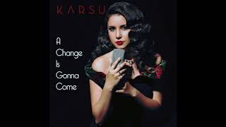 Karsu - A Change Is Gonna Come