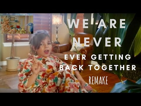 We Are Never Ever Getting Back Together Remake