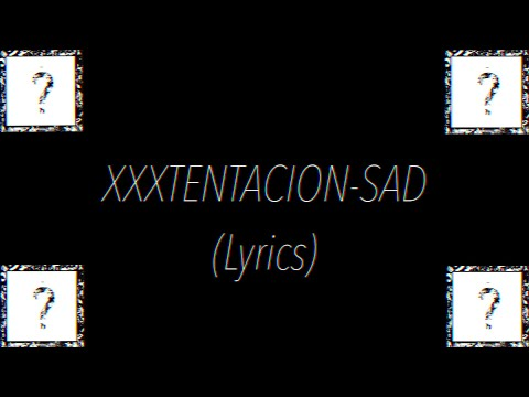 XXXTENTACION-SAD (Lyrics)
