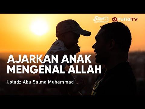 cara-mendidik-anak-islami:-ajarakan-anak-untuk-mengenal-allah---ustadz-abu-salma-muhammad