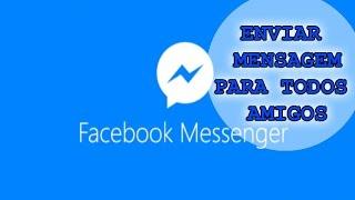 Como enviar Mensagens para todos amigos do FACEBOOK MESSENGER de uma vez só