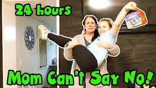 Mom Can't Say No For 24 Hours! 24 Hour Yes Day!