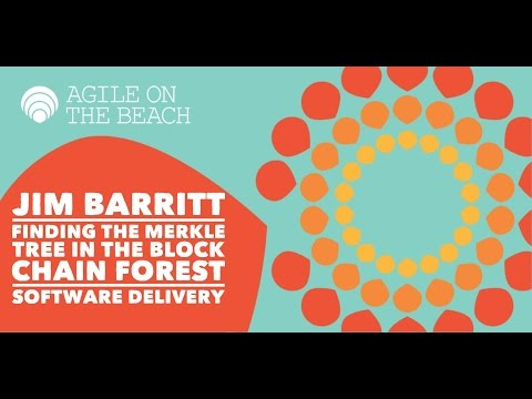 Finding the merkle tree in the block chain forest - Jim Barritt, Agile on the Beach 2016
