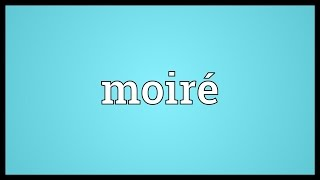 Moiré Meaning