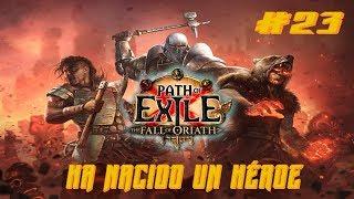 Path of Exile #23 - HA NACIDO UN HÉROE - Gameplay Español