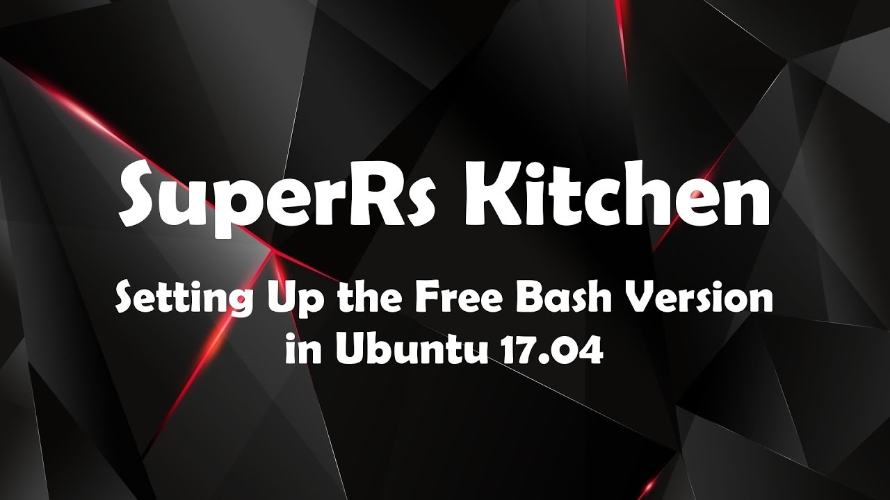 SuperRs Kitchen - Setting Up the Free Bash Version in Ubuntu 17 04