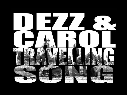 Dezz & Carol – Travelling Song (Official Video)