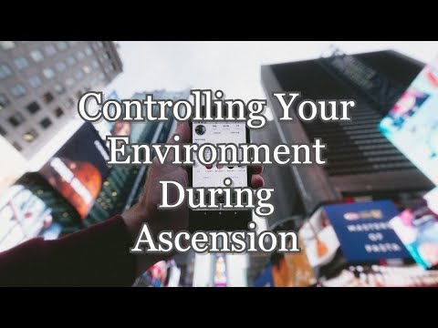 Controlling your Environment is Essential During Ascension