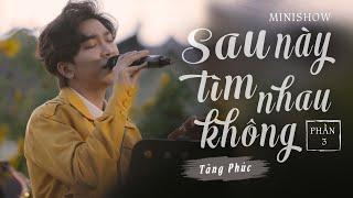 Tăng Phúc - Minishow Sau Này Tìm Nhau Không (Pt.3) | Live at Mây Lang Thang - 22/11/2020