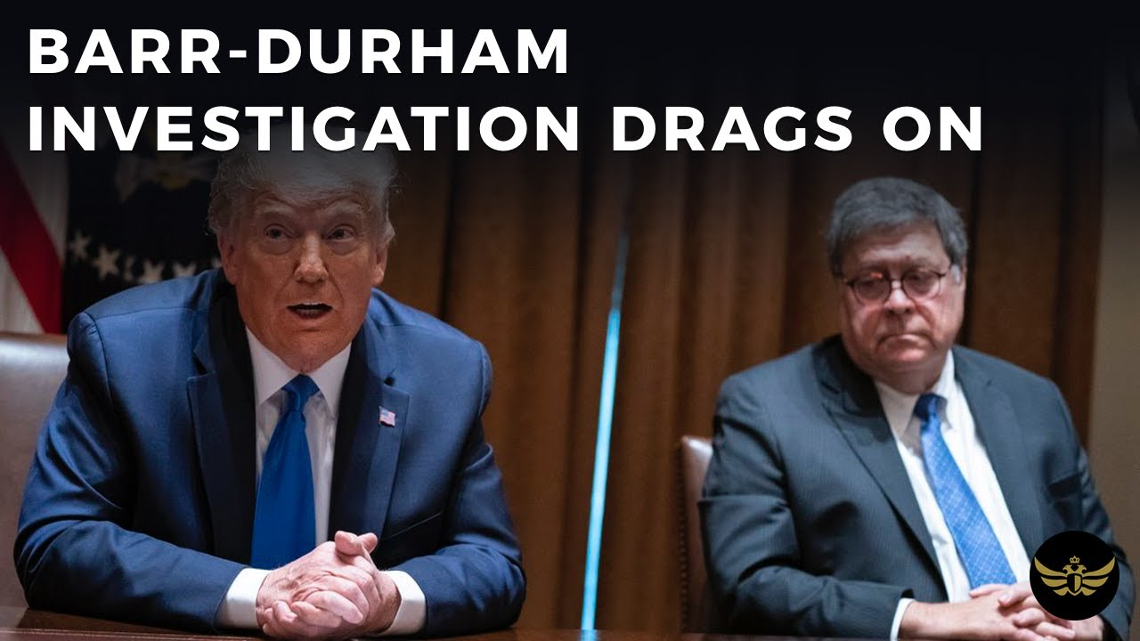 Barr-Durham investigation drags on despite mountains of evidence pointing to coup