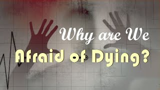 Why are We Afraid of Dying?