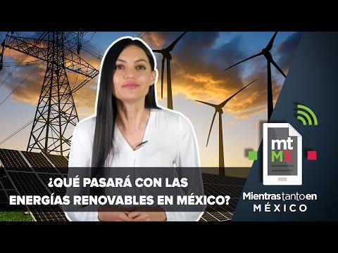 Gobierno de AMLO frena inversión en energías renovables   Mientras Tanto en México
